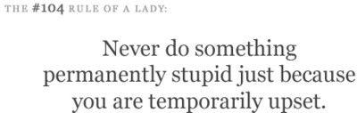 never do something permanently stupid...