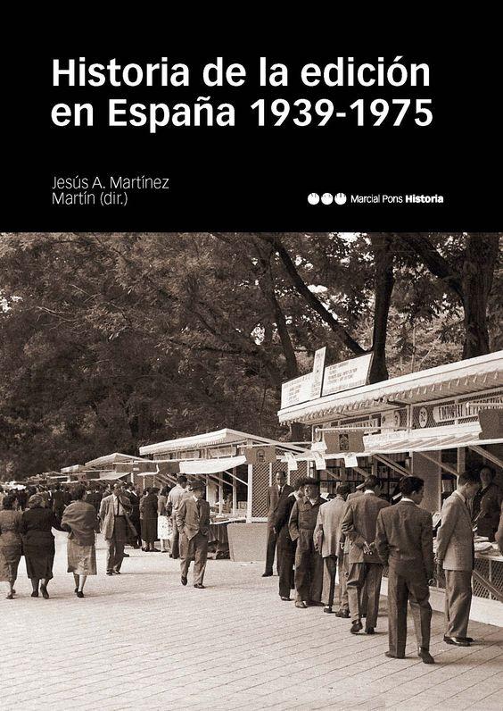 Historia de la edición en España : 1939-1975. - Madrid : Marcial Pons, 2015, 997 p.