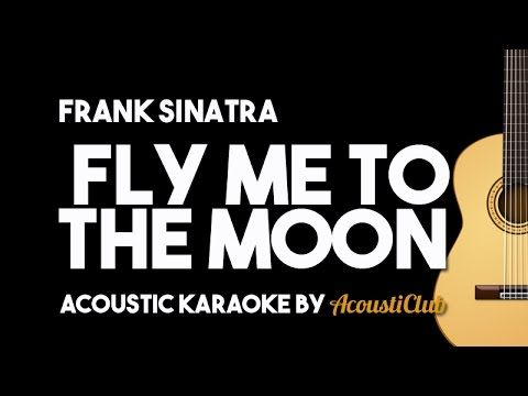 Frank Sinatra Fly Me To The Moon Acoustic Guitar Karaoke Youtube Karaoke Frank Sinatra Sinatra