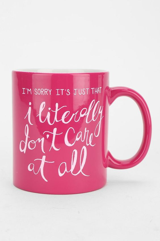 Literally Don't Care Mug - Urban Outfitters. I need this. Because I literally don't care at all.