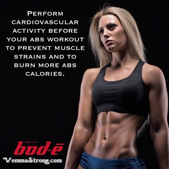 Perform cardiovascular activity before your abs workout to prevent muscle strains and to burn more abs calories.  vemma.myvoffice.com/vemmastrong