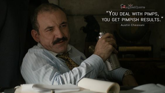 Austin Chessani: You deal with pimps, you get pimpish results.  More on: http://www.magicalquote.com/series/true-detective/ #AustinChessani #TrueDetective
