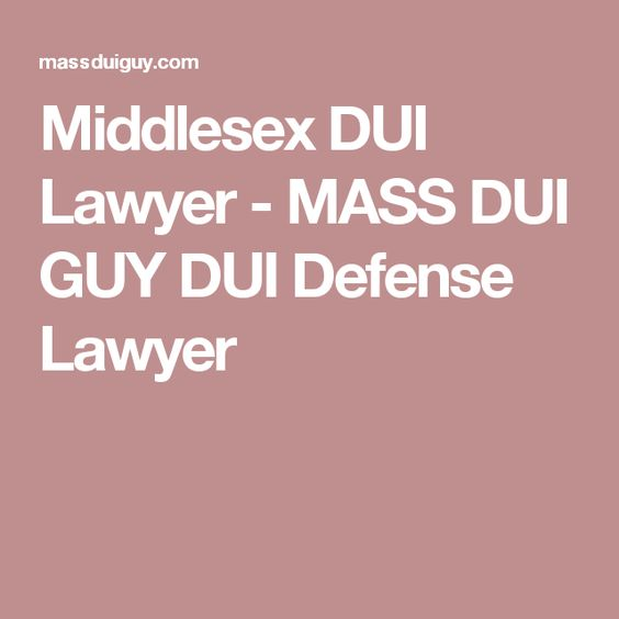 Middlesex DUI Lawyer - MASS DUI GUY DUI Defense Lawyer