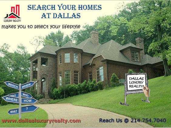 DALLAS LUXURY REALTY, a brand to buy/rent a luxury homes. So, search your homes at DALLAS LUXURY REALTY. Book your homes at  214.754.7040.