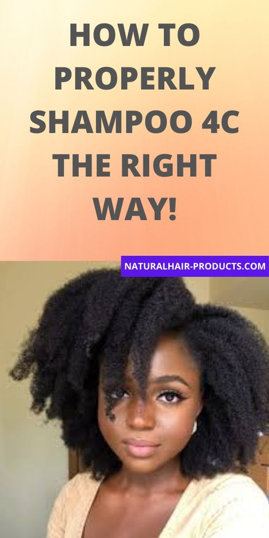 How To Properly Shampoo 4c The Right Way In 2020 4c Hairstyles Natural Hair Styles Natural Hair Care Tips