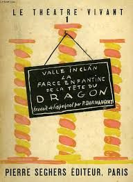 Farce enfantine de la tête du dragon = Farsa infantil de la cabeza del dragón / Ramón del Valle-Inclán ; traduit de l'espagnol par Pierre Darmangeat - Paris : Chez Pierre Seghers, 1946