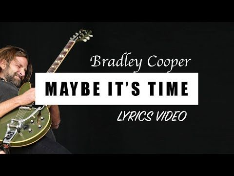 Bradley Cooper Maybe It S Time A Star Is Born Soundtrack Full