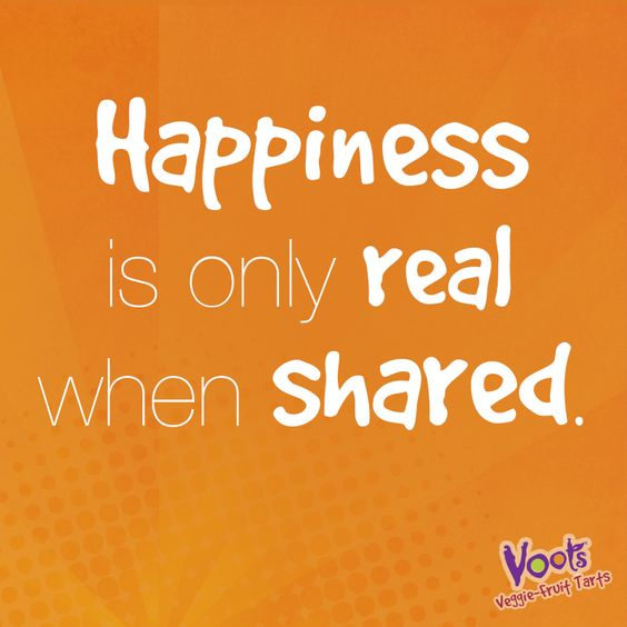 """""""Happiness is Only Real When Shared"""""""