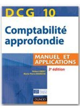Manuel préparant à l'épreuve 10 du DCG comptabilité approfondie, avec le cours, 200 exemples corrigés, 150 exercices et des fiches de synthèse. Cote : 4-72 OBE