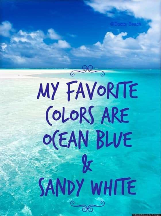 My Favorite Colors Are Ocean Blue Sandy White Love Funny Quotes And Inspirational Quotes About The Sea Ocean Artyquote Can Beach Quotes Beach Ocean Quotes