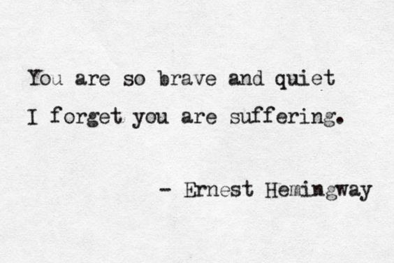 You Are So Brave And Quiet I Forget You Are Suffering