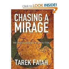 My dad's first book, an important historical record: Chasing a Mirage: The Tragic Illusion of an Islamic State by Tarek Fatah