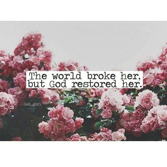 The world #broke her but God #restored her.: