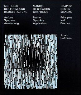 Graphic Design Manual: Principles and Practice/Methodik Der Form-Und Bildgestaltung : Aufbau Synthese Anwendung/Manuel De Creation Graphique : Forme Synthese Application (Multilingual Edition): Armin Hofmann - $68.23