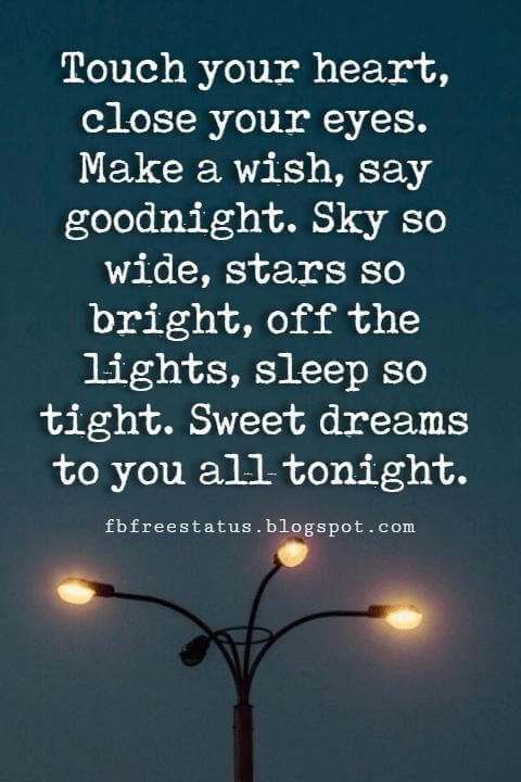 good night pics and quotes, Touch your heart, close your eyes. Make a wish, say goodnight. Sky so wide, stars so bright, off the lights, sleep so tight. Sweet dreams to you all tonight.