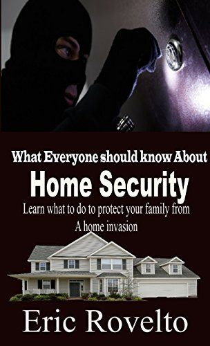 What Everyone Should Know About Home Security - Learn What to do in Order to Keep your Family Safe from a Home Invasion! by eric rovelto http://www.amazon.com/dp/B00Y3DEIUS/ref=cm_sw_r_pi_dp_swI4vb16S64RX