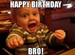 Funny Birthday Memes For Friends Girls Boys Brothers Sisters Brother Birthday Quotes Happy Birthday Brother Funny Happy Birthday Funny