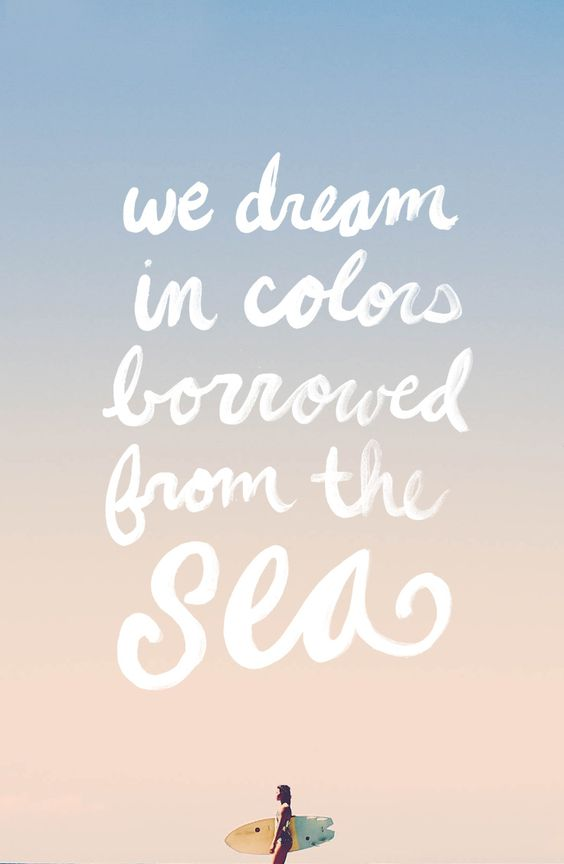 Dream in colors borrowed from the sea: