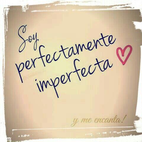 Soy Perfectamente Imperfecta Y Me Encanta Frases De