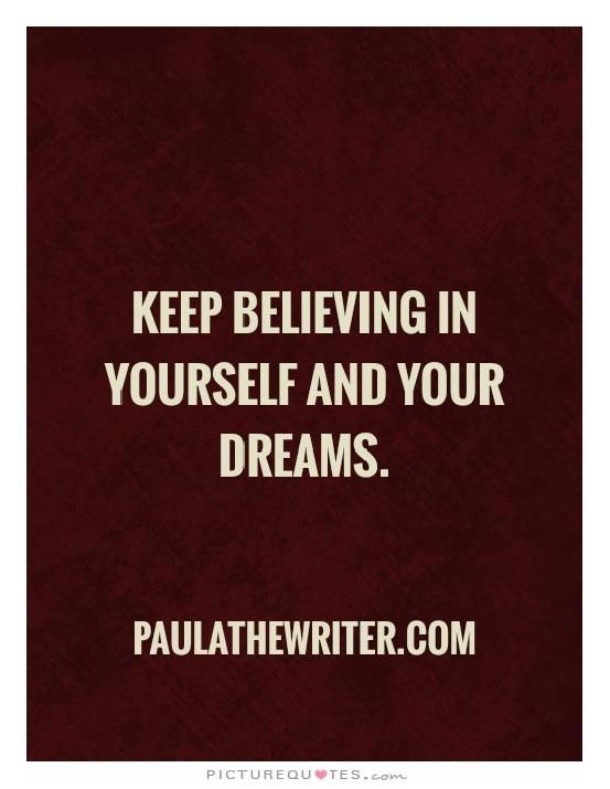 Keep Believing In Yourself And Your Dreams Faith Inspire Picture Quotes Words Of Wisdom Positive Quotes