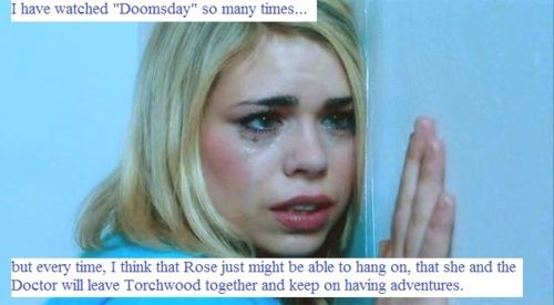 """I've watched 'Doomsday' so many times, but every time i think that Rose just might be able to hang on..."""