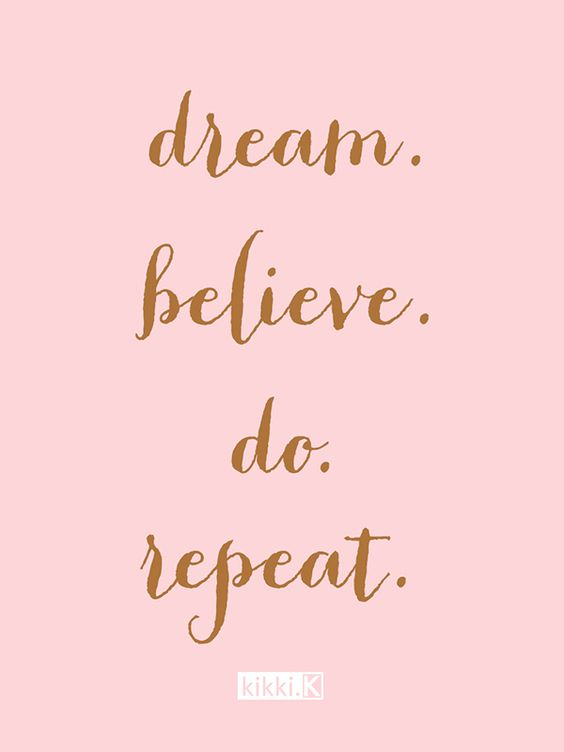 Dream, believe, do, repeat. Add this inspiring quote to your Vision Board to remind you to stay true to your dreams and goals.: