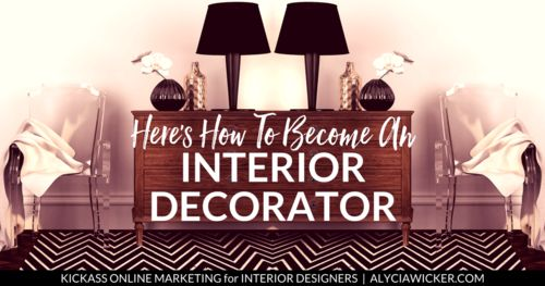 Here's How To Become An Interior Decorator