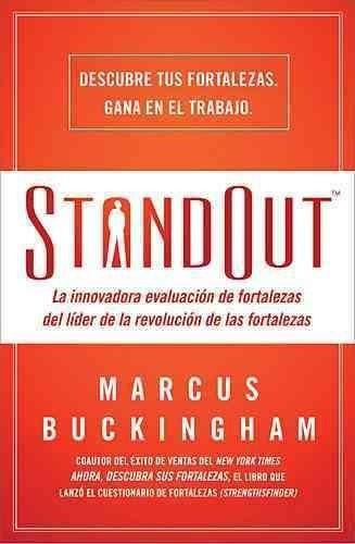 Standout: La innovadora evaluacion de fortalezas del lider de la revolucion de las fortalezas / The innovative as...