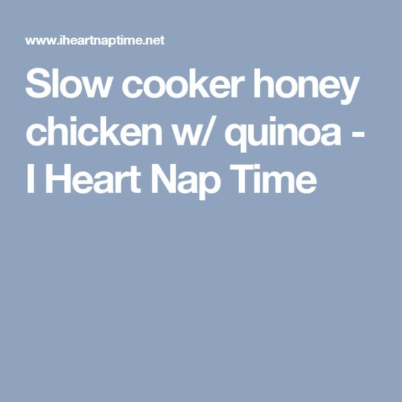 Slow cooker honey chicken w/ quinoa - I Heart Nap Time