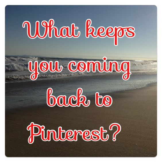 What keeps you Pinning?