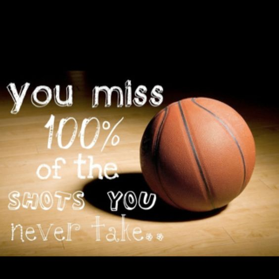 This is motivation for people to shoot while playing basketball.  In my speech, I mention basketball as a way of exercise.  This is a good motivational saying to use to get people off their feet.