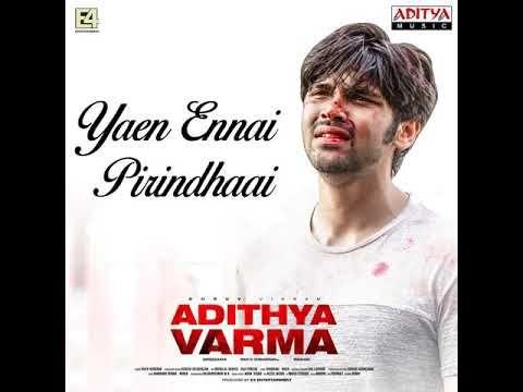Yaen Ennai Pirindhaai Full Song Adithya Varma Youtube In 2020 Album Songs Movie Songs