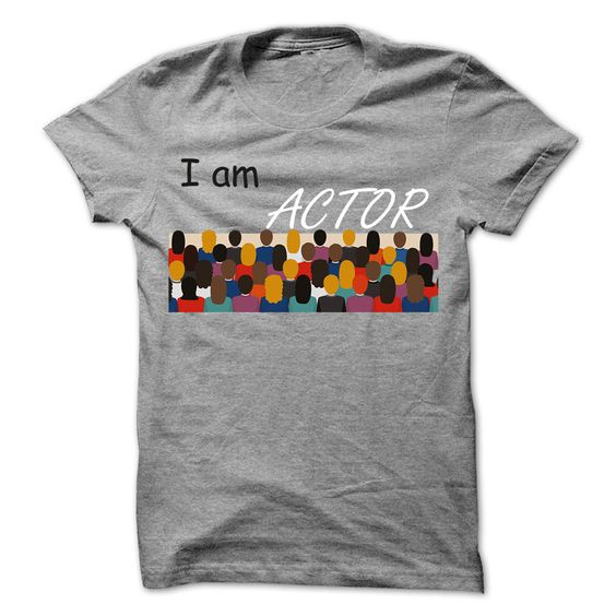 I am Actor Cool Shirt  T Shirt, Hoodie, Sweatshirts - t shirt designs #Women #TeeShirts