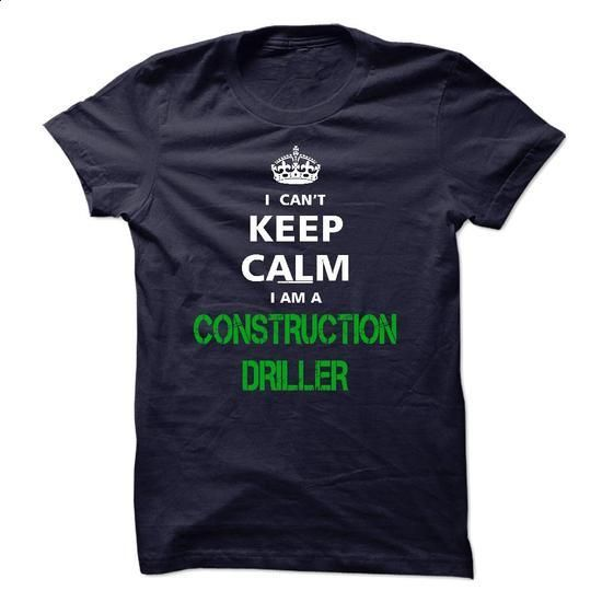 I can not keep calm Im a CONSTRUCTION DRILLER - #best sweatshirt #vintage t shirt. PURCHASE NOW => https://www.sunfrog.com/LifeStyle/I-can-not-keep-calm-Im-a-CONSTRUCTION-DRILLER.html?id=60505