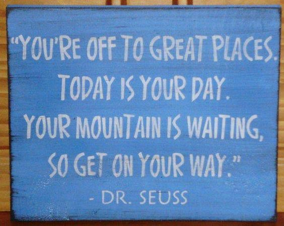 Love this saying for kids to see as they head out the door...Your Mountain is Waiting...