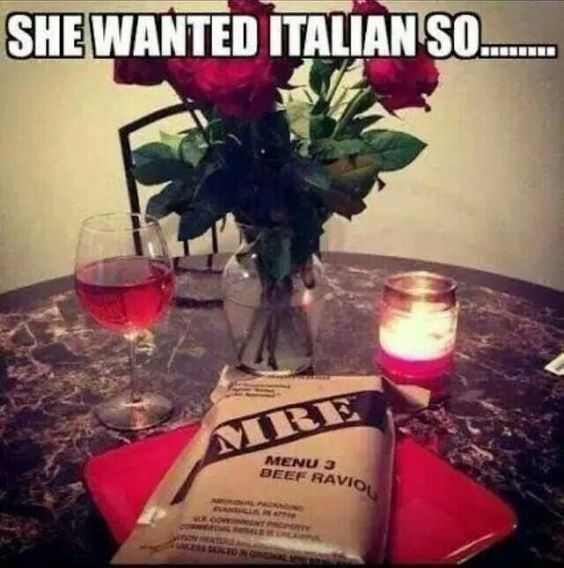 Ah yummm, nothing like a fine MRE to enhance an evening of romance.....military humor, military life