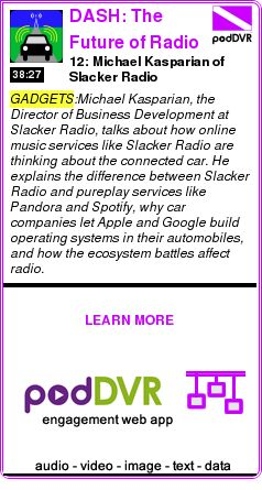 #GADGETS #PODCAST  DASH: The Future of Radio in the Connected Car    12: Michael Kasparian of Slacker Radio    LISTEN...  https://podDVR.COM/?c=63c651da-7ec3-5e37-1f8b-f10a85e1191e