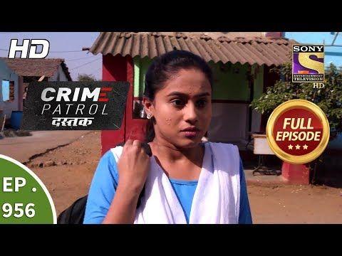 Crime Patrol Dastak Ep 956 Full Episode 16th January 2019 Youtube Full Episodes Crime Episode