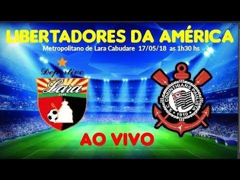Deportivo Lara 0 X 0 Corinthians Ao Vivo Hd Libertadores 2018 5ª Libertadores Da America Ceara E Campeonato Brasileiro
