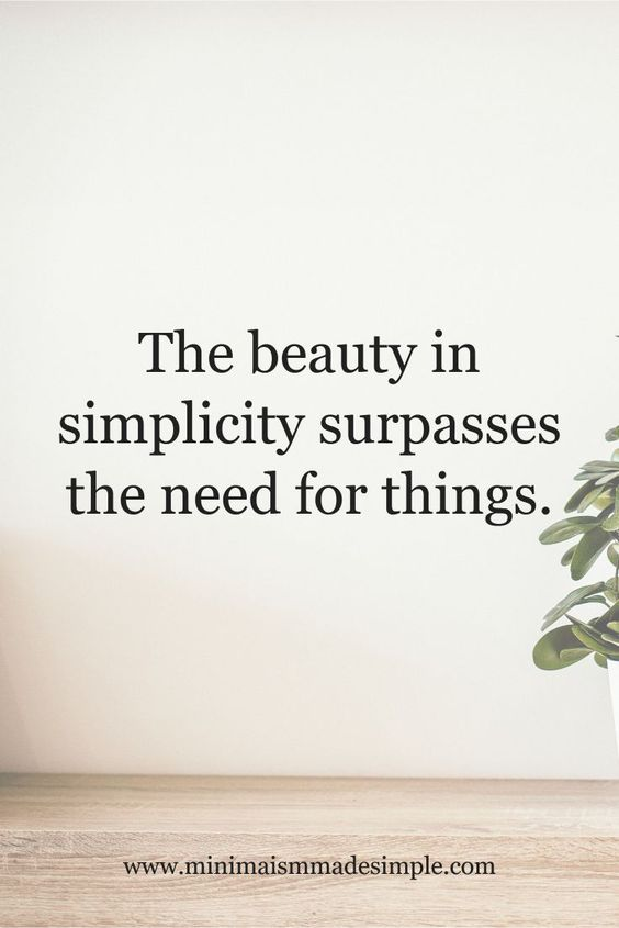 Discover the simplicity of living with this quote- The beauty of simplicity surpasses the need for things. #simplicityquotes #simplicityminimalism #simplicityliving.