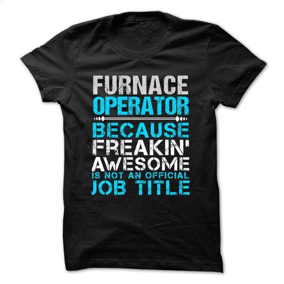 Love being — FURNACE-OPERATOR T Shirt, Hoodie, Sweatshirts - silk screen #Tshirt #clothing