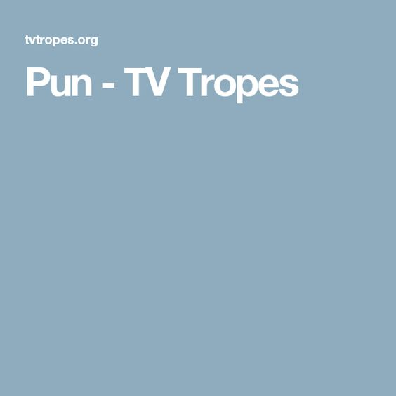 Pun - TV Tropes