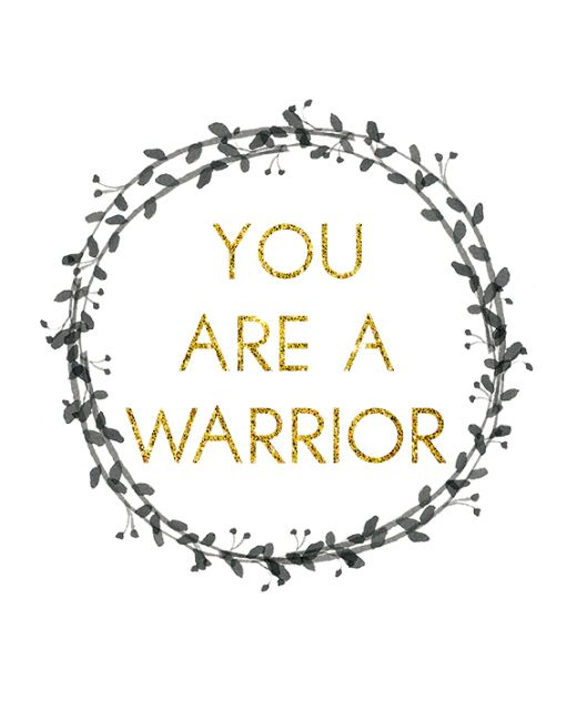 You are a warrior. No matter what you are going through in life, you have a deep-seeded strength within you that will help you overcome all odds. Believe in yourself! Print out this free piece of art and frame to keep inspired and motivated!: