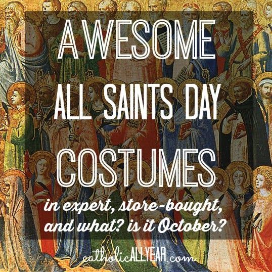 Catholic All Year: Awesome All Saints Day Costumes in Expert, Store-Bought, and, What? is it October?