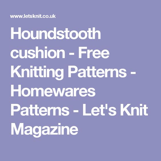 Houndstooth cushion - Free Knitting Patterns - Homewares Patterns - Let's Knit Magazine