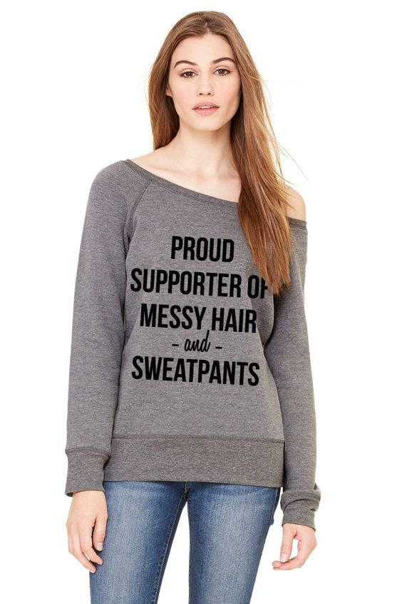 Grey Wideneck - Proud Supporter Of Messy Hair And Sweatpants - Oversized Sweatshirt Sweater Jumper Pullover by TeesAndTankYouShop on Etsy https://www.etsy.com/listing/219135456/grey-wideneck-proud-supporter-of-messy