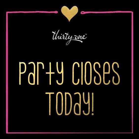 Party closes today!  #ThirtyOne #ThirtyOneGifts #31Party #MarketingMaterials #OnlineParty #FacebookParty