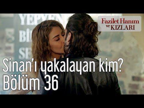Fazilet Hanim Ve Kizlari 36 Bolum Sinan I Yakalayan Kim Youtube Actresses Image Movie Posters