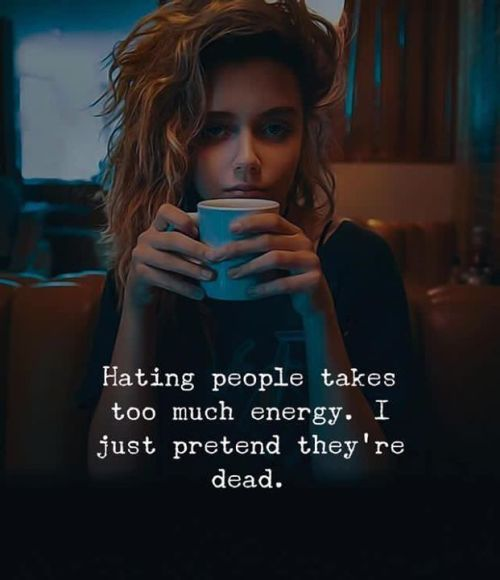 Hating People Takes Too Much Energy I Just Pretend They Re Dead Via Https Ift Tt 2ey7hg4 Positive Attitude Quotes Reality Quotes Badass Quotes