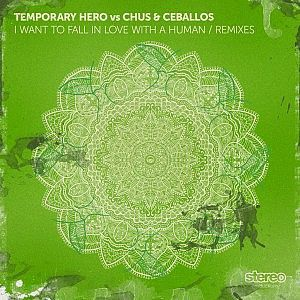 Temporary Hero vs Chus & Ceballos - I Want 2 Fall in Luv with a Human Remixes - Stereo Productions